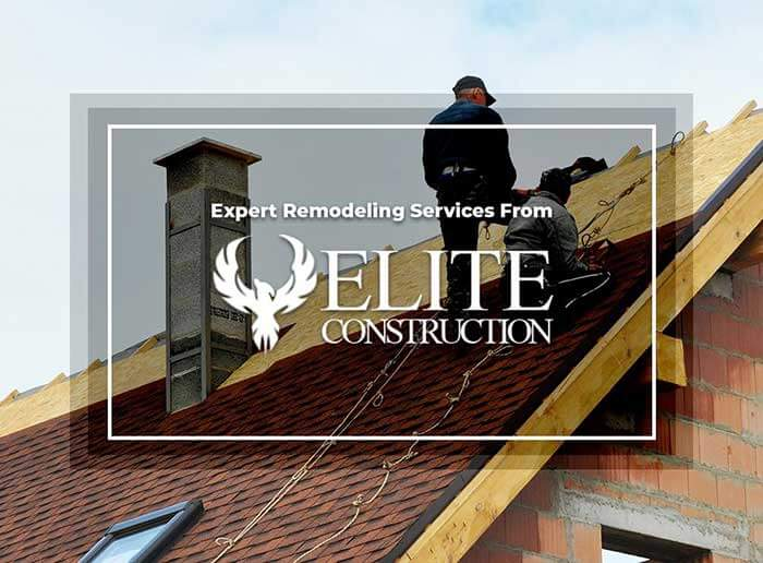 Expert Remodeling Services From Elite Construction & Roofing