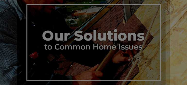 Our Solutions To Common Home Issues Thumb